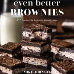 Even Better Brownies: 50 Standout Bar Recipes for Every Occasion